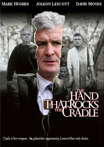 Mark Hughes stars as the vengeful nanny trying to destroy David Moyes' life and steal members of his family